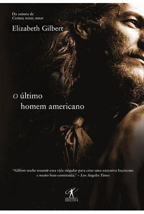 O Último Homem Americano - Gilbert,Elizabeth   Tagrny.org