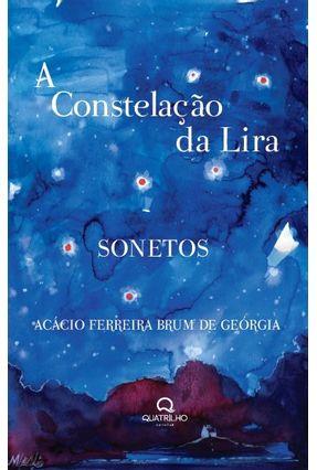 A Constelação da Lira - Ferreira Brum de Geórgia,Acácio | Nisrs.org
