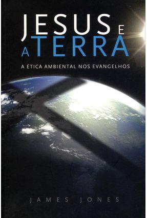 Jesus e a Terra - a Ética Ambiental Nos Evangelhos - 2ª Edição 2008 - Jones,James pdf epub
