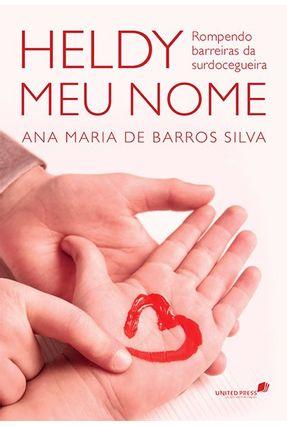 Heldy Meu Nome - Rompendo Barreiras da Surdocegueira - Silva,Ana Maria de Barros pdf epub