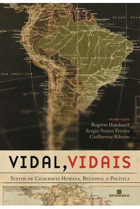 Vidal, Vidais - Textos de Geografia Humana, Regional e Política - Ribeiro,Guilherme Pereira,Sergio Nunes Haesbaert,Rogério | Tagrny.org