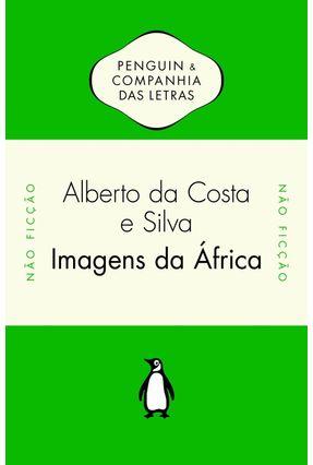Imagens da África - Silva,Alberto da Costa e | Tagrny.org