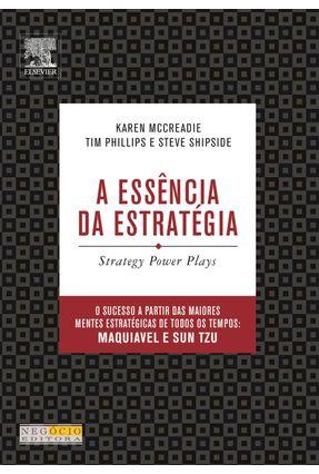 A Essência da Estratégia - Mccreadie,Karen Shipside,Steve Philips,Tim | Hoshan.org