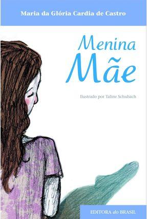 Menina Mãe - Col. Tempo de Literatura - Castro,Maria Gloria Cardia de pdf epub