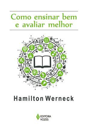 Como Ensinar Bem e Avaliar Melhor - Werneck,Hamilton | Nisrs.org