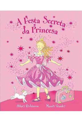 A Festa Secreta da Princesa - Robinson,Hilary | Hoshan.org