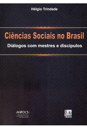 Ciências Sociais No Brasil - Diálogos Com Mestres e Discípulos - Trindade,Hélgio | Hoshan.org