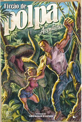 Ficção de Polpa: Aventura! - Machado, Samir Machado de | Nisrs.org