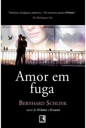 Amor Em Fuga - Nova Ortografia - BERNHARD SCHLINK | Hoshan.org