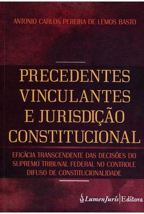 Precedentes Vinculantes e Jurisdição Constitucional - Basto,Antonio Carlos Pereira de Lemos | Tagrny.org