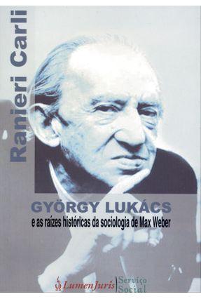 György Lukács - e As Raízes Históricas da Sociologia de Max Weber - Carli,Ranieri   Hoshan.org