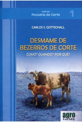 Desmame de Bezerros de Corte - Como? Quando? Por Quê? - Col. Pecuária de Corte - 2ª Ed. 2009 - Gottschall,Carlos S.   Hoshan.org
