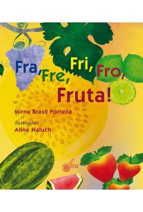 Fra, Fre Fri, Fro, Fruta! - Portella,Mirna Brasil | Nisrs.org