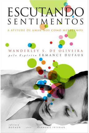 Escutando Sentimentos - a Atitude de Amar-nos Como Merecemos - Oliveira,Wanderley | Hoshan.org