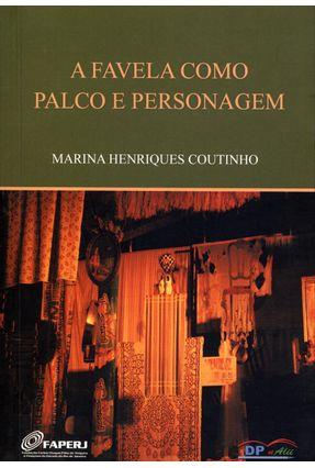 A Favela Como Palco e Personagem - Coutinho,Marina Henriques | Hoshan.org