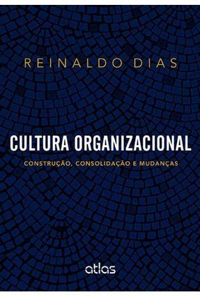 Cultura Organizacional - Construção, Consolidação e Mudanças - Dias,Reinaldo | Nisrs.org