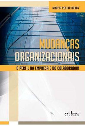 Mudanças Organizacionais - o Perfil da Empresa e do Colaborador - Banov,Marcia Regina   Hoshan.org