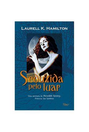 Seduzida Pelo Luar - Uma Aventura de Meredith Gentry, Princesa Das Sombras - Hamilton,Laurell K.   Hoshan.org