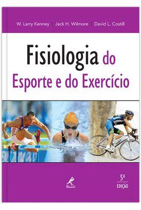 Fisiologia do Esporte e do Exercício - 5ª Ed. 2013 - Costill,David L. Wilmore,Jack H. Kennedy,Larry W. | Hoshan.org
