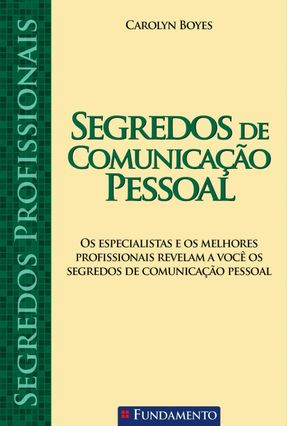 Segredos Profissionais - Segredos de Comunicação Pessoal - Boyes,Carolyn | Nisrs.org