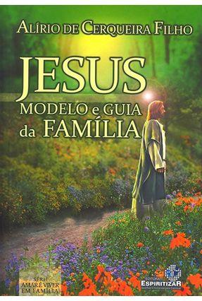 Jesus Modelo e Guia da Família - Filho,Alírio de Cerqueira | Tagrny.org
