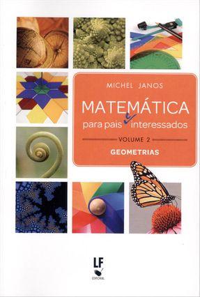 Matemática Para Pais e Interessados - Volume 2 - Geometrias - Janos,Michel | Hoshan.org