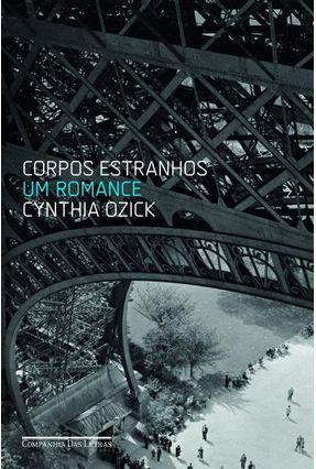 Corpos Estranhos - Ozick,Cynthia | Hoshan.org