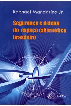 Segurança e Defesa do Espaço Cibernético Brasileiro - Mandarino Junior,Raphael | Hoshan.org