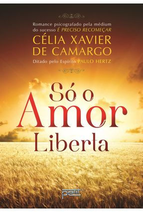 Só o Amor Liberta - 2ª Ed. 2013 - De Camargo,Célia Xavier pdf epub