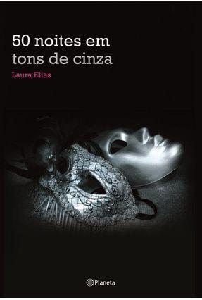 50 noites em tons de cinza - Elias,Laura | Hoshan.org
