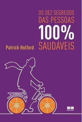 Os Dez Segredos Das Pessoas 100% Saudáveis - Holford,Patrick | Hoshan.org