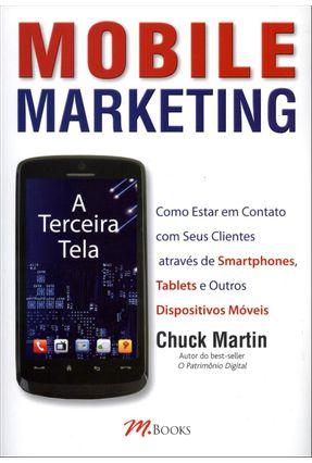 Mobile Marketing - A Terceira Tela - Martin,Chuck | Tagrny.org