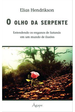 O Olho da Serpente - Entendendo Os Enganos de Satanás Em Um Mundo de Ilusões - Hendrikson,Elias   Hoshan.org