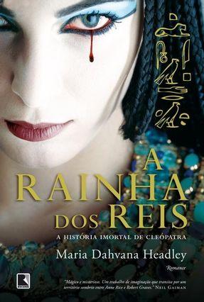 A Rainha Dos Reis - A História Imortal de Cleópatra - Headley,Maria Dahvana   Hoshan.org