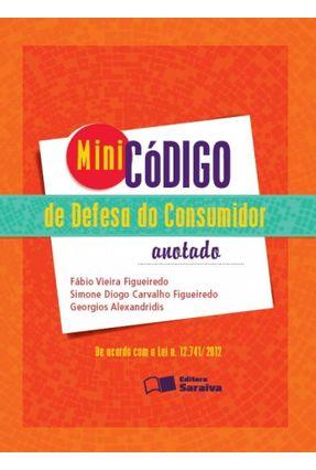 Minicódigo - Defesa do Consumidor - Anotado - 2ª Ed. 2013 - Figueiredo,Simone Diogo Carvalho Figueiredo,Fábio Vieira Alexandridis,Georgios   Tagrny.org