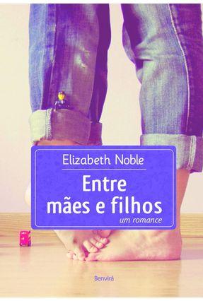 Entre Mães e Filhos - Noble,Elizabeth | Hoshan.org