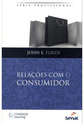 Relações Com o Consumidor - Série Profissional - Forde,John E. | Nisrs.org