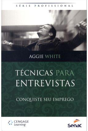 Técnicas Para Entrevistas - Conquiste Seu Emprego - Série Profissional - 2ª Ed. 2012 - White,Aggie | Tagrny.org