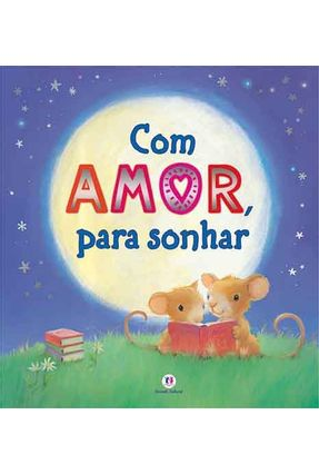 Com Amor, Para Sonhar - Nova Ortografia - Editora Ciranda Cultural | Nisrs.org