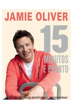 15 Minutos e Pronto - Refeições Deliciosas, Nutritivas e Muito Rápidas! - Oliver,Jamie pdf epub