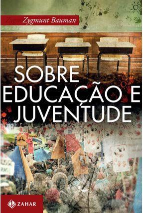 Edição antiga - Sobre Educação e Juventude - Nova Ortografia - Bauman,Zygmunt | Hoshan.org