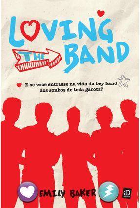 Loving The Band - e Se Você Entrasse na Vida da Boy Band Dos Sonhos de Toda Garota? - Baker,Emily pdf epub