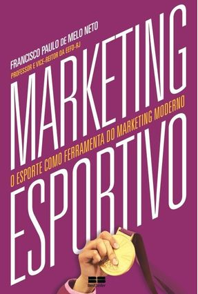 Marketing Esportivo - o Esporte Como Ferramenta do Marketing Moderno - Melo Neto,Francisco Paulo de | Hoshan.org