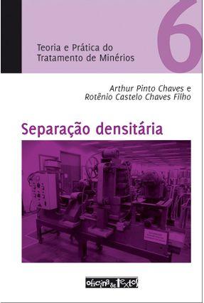 Teoria e Pratica do Tratamento de Minérios - Vol. 6 - Separação Densitária - Pinto Chaves,Arthur Castelo Chaves Filho,Rotênio | Nisrs.org