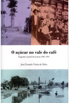 Edição antiga - O Açucar No Vale do Café - Engenho Central de Lorena 1881-1901 - Melo,José Evando Vieira de | Nisrs.org