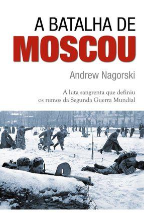 A Batalha de Moscou - Nagorski,Andrew pdf epub