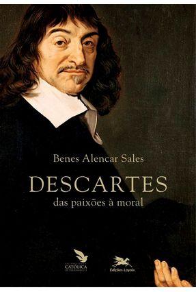 Descartes - Das Paixões À Moral - Sales,Benes Alencar | Nisrs.org