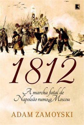 1812 - A Marcha Fatal de Napoleão Rumo a Moscou - Zamoyski,Adam   Hoshan.org