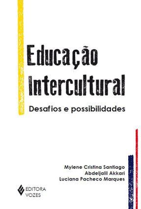 Educação Intercultural - Desafios e Possibilidades - Abdeljalil Akkari Marques,Luciana Pacheco Santiago,Mylene Cristina pdf epub