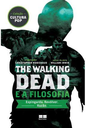 The Walking Dead e A Filosofia - Col. Cultura Pop - Robichaud,Christopher | Hoshan.org